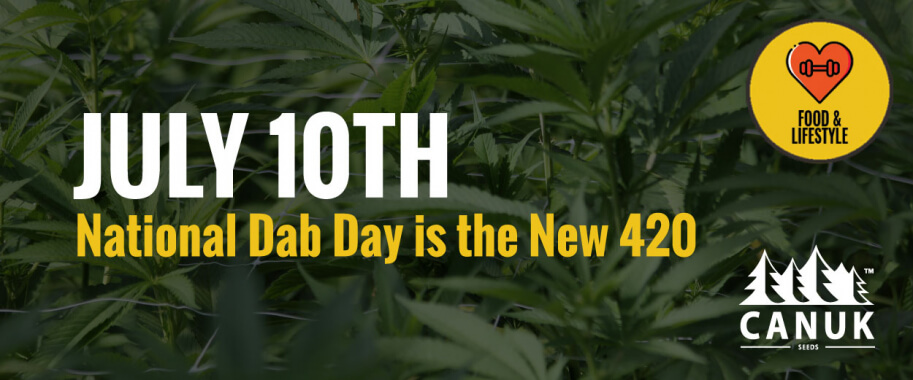 July 10th: National Dab Day is the New 420