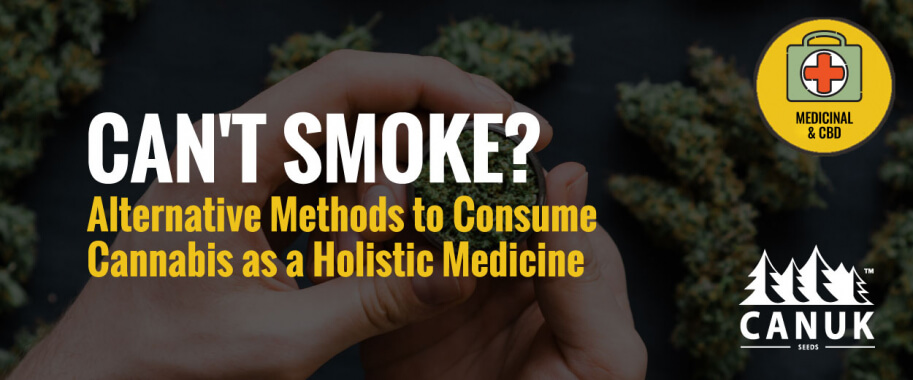 Can't Smoke? Alternative Methods to Consume Cannabis as a Holistic Medicine